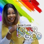 Naomi Classik - Forever Oh God [MP3, Video and Lyrics]