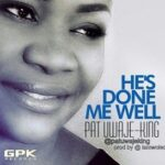 He's Done Me Well Download and Lyrics | Pat Uwaje-King