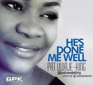 Pat Uwaje-King - He's Done Me Well [MP3 and Lyrics]