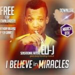 Eli-J - I Believe in Miracles [MP3 and Lyrics]