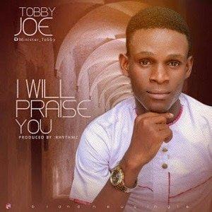 I Will Praise You Tobby Joe