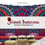 Evans Ighodalo - Jehovah Imaranma [MP3 and Lyrics]