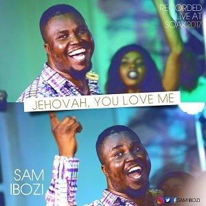 Jehovah, You Love Me Sam Ibozi