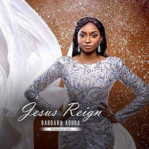 Jesus Reign Barbara Aduba