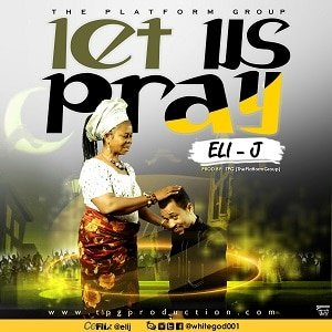 Eli-J -Let Us Pray [MP3 and Lyrics]