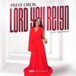 Preye Orok - Lord You Reign [MP3 and Lyrics]