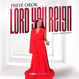 Lord You Reign Preye Orok