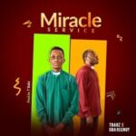 Miracle Service Download and Lyrics | TBabz Ft. Oba Reengy