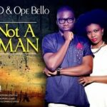 Not A Man Download and Lyrics | ID & Ope Bello