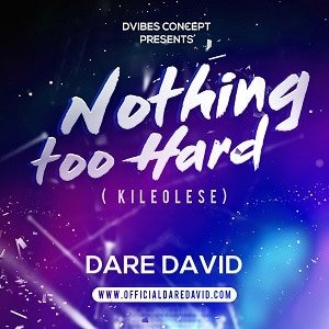 Nothing Too Hard (Kileolese) Dare David