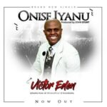 Onise Iyanu Download and Lyrics | Victor Eden