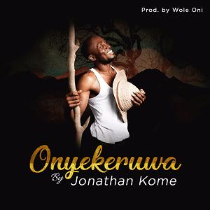 Jonathan Kome - Onyekeruwa [MP3 and Lyrics]