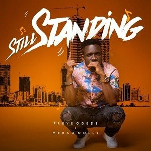 Preye Odede - Still Standing Ft. Mera & Nolly [MP3 and Lyrics]