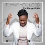 Thank You Lord By Pat Uwaje-King (MUSIC & LYRICS)