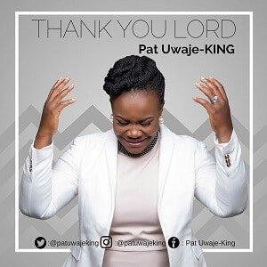 Thank You Lord Pat Uwaje-King