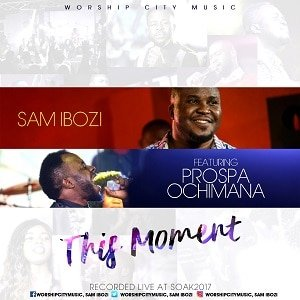 This Moment Sam Ibozi Ft Prospa Ochimana