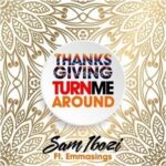 Turn Me Around By Sam Ibozi Ft. Emmasings (MUSIC & LYRICS)