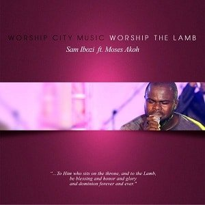Sam Ibozi - Worship The Lamb Ft. Moses Akoh [MP3 and Lyrics]