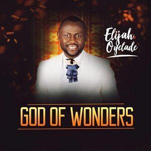 Elijah Oyelade - God of Wonders [MP3 and Lyrics]