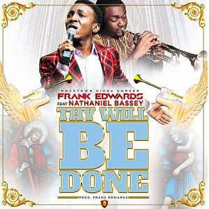 Thy Will Be Done Frank Edwards Ft. Nathaniel Bassey