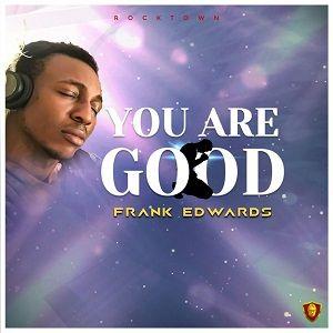 Frank Edwards - You Are Good [MP3 and Lyrics]