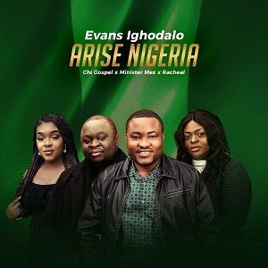 Evans Ighodalo - Arise Nigeria Ft. Chi Gospel, Minister Mex & Racheal [MP3 and Lyrics]