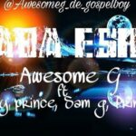 Awesome G - Baba Eshe Ft. Emmy Prince, Sam G, Prince [MP3 and Lyrics]