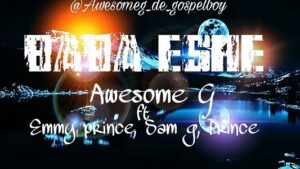 Baba Eshe Download and Lyrics | Awesome G Ft. Emmy Prince, Sam G, Prince
