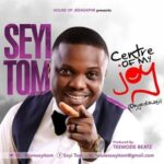 Centre of My Joy Download and Lyrics | Seyi Tom