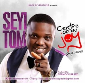 Seyi Tom - Centre of My Joy [MP3 and Lyrics]