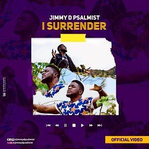 Jimmy D Psalmist - I Surrender [MP3, Video and Lyrics]