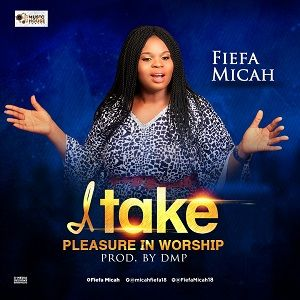 I Take Pleasure in Worship Video and Lyrics | Fiefah Micah