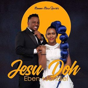 Eben & Jahdiel - Jesu Doh [MP3 and Lyrics]