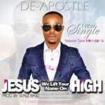 De Apostle - Jesus We Lift Your Name on High [MP3 and Lyrics]