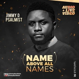Jimmy D Psalmist - Name Above All Names [MP3 and Lyrics]