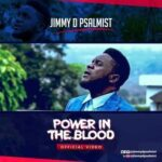 Jimmy D Psalmist - Power in The Blood [MP3, Video and Lyrics]