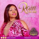 Isabella Melodies - Rain on Me [MP3 and Lyrics]