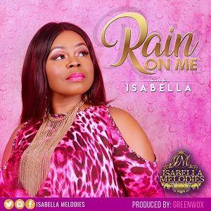 Isabella Melodies - Rain on Me [MP3 and Lyrics]