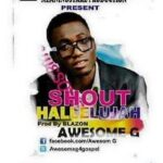 Awesome G - Shout Hallelujah [MP3 and Lyrics]