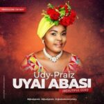 Uyai Abasi (Beautiful God) Download and Lyrics | Udy Praiz