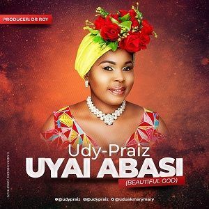 Udy Praiz - Uyai Abasi (Beautiful God) [MP3 and Lyrics]
