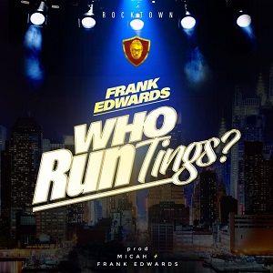 Frank Edwards - Who Run Tings? [MP3 and Lyrics]