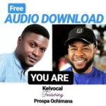 Kelvocal - You Are Ft. Prospa Ochimana [MP3 and Lyrics]