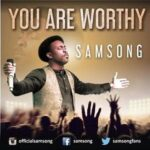 You Are Worthy Download and Lyrics | Samsong