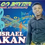Israel Akan - E Go Better [MP3 and Lyrics]