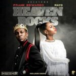 Frank Edwards - Heaven Rocks Ft. Mayo [MP3, Video and Lyrics]