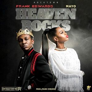 Heaven Rocks Frank Edwards Ft. Mayo