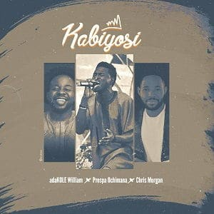 Kabiyosi Adakole Williams Ft. Prospa Ochimana & Chris Morgan