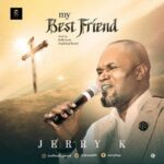 My Best Friend By Jerry K (MUSIC & LYRICS)