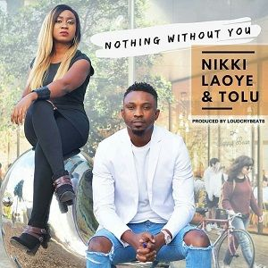 Nikki Laoye - Nothing Without You Ft. Tolu [MP3 and Lyrics]